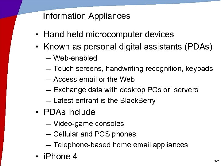 Information Appliances • Hand-held microcomputer devices • Known as personal digital assistants (PDAs) –