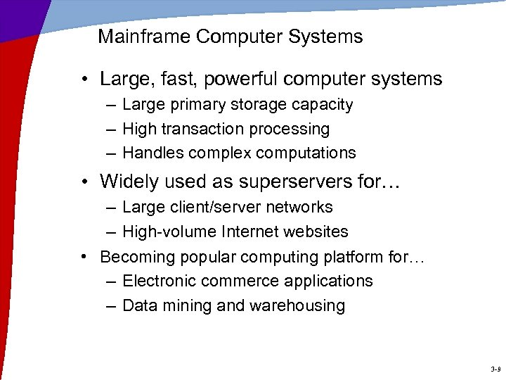Mainframe Computer Systems • Large, fast, powerful computer systems – Large primary storage capacity