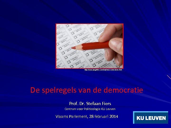 http: //www. angelfire. com/ma/maxcrc/elections. html De spelregels van de democratie Prof. Dr. Stefaan Fiers