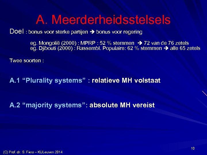 A. Meerderheidsstelsels Doel : bonus voor sterke partijen bonus voor regering eg. Mongolië (2000)