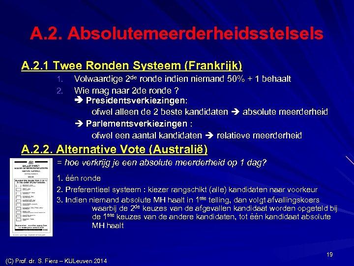 A. 2. Absolutemeerderheidsstelsels A. 2. 1 Twee Ronden Systeem (Frankrijk) 1. 2. Volwaardige 2