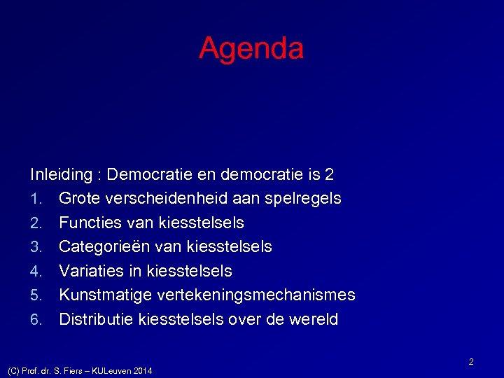 Agenda Inleiding : Democratie en democratie is 2 1. Grote verscheidenheid aan spelregels 2.