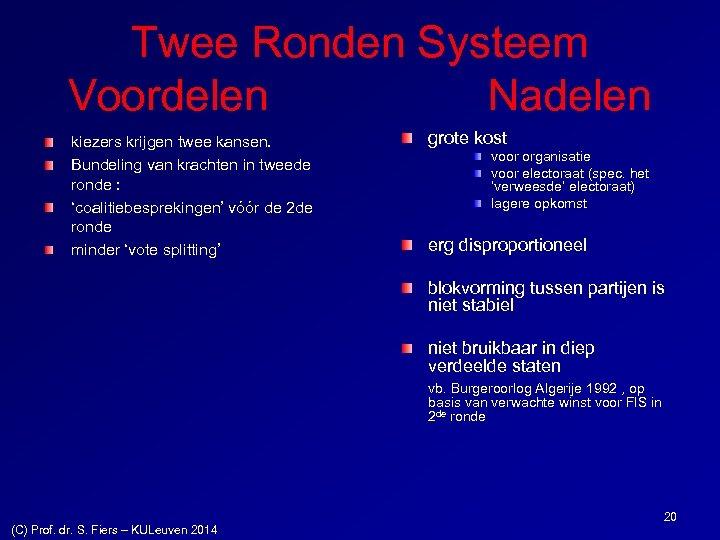 Twee Ronden Systeem Voordelen Nadelen kiezers krijgen twee kansen. Bundeling van krachten in tweede