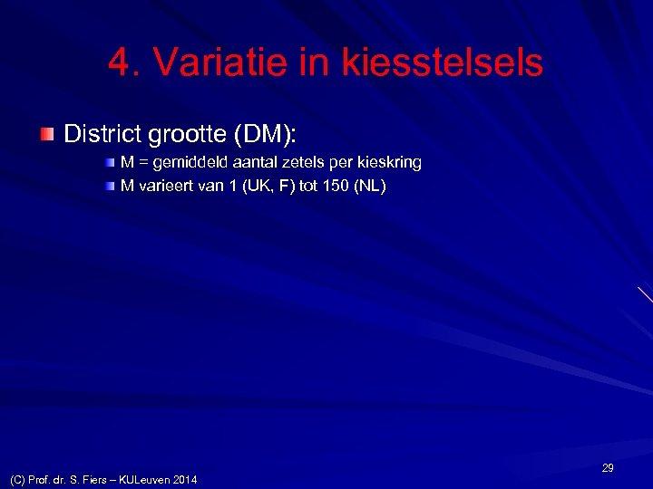 4. Variatie in kiesstelsels District grootte (DM): M = gemiddeld aantal zetels per kieskring