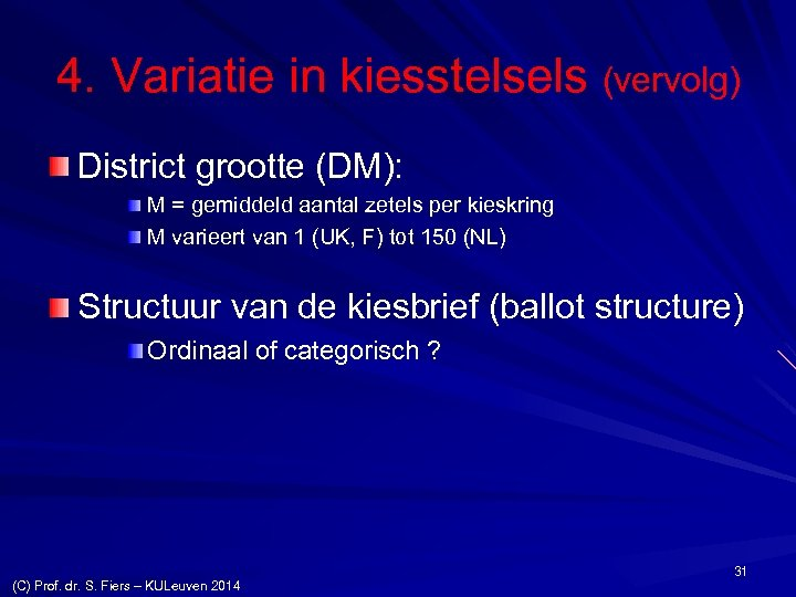 4. Variatie in kiesstelsels (vervolg) District grootte (DM): M = gemiddeld aantal zetels per