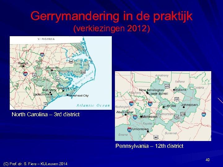 Gerrymandering in de praktijk (verkiezingen 2012) North Carolina – 3 rd district Pennsylvania –
