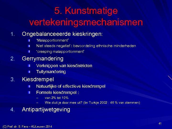 5. Kunstmatige vertekeningsmechanismen 1. Ongebalanceeerde kieskringen: 'Malapportionment' Niet steeds negatief : bevoordeling ethnische minderheden