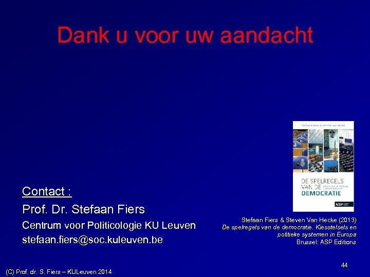Dank u voor uw aandacht Contact : Prof. Dr. Stefaan Fiers Centrum voor Politicologie