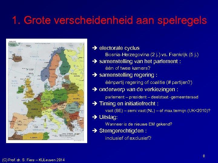 1. Grote verscheidenheid aan spelregels electorale cyclus Bosnia-Herzegovina (2 j. ) vs. Frankrijk (5