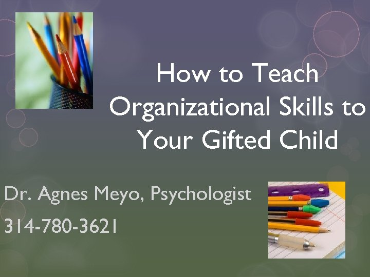 How to Teach Organizational Skills to Your Gifted Child Dr. Agnes Meyo, Psychologist 314