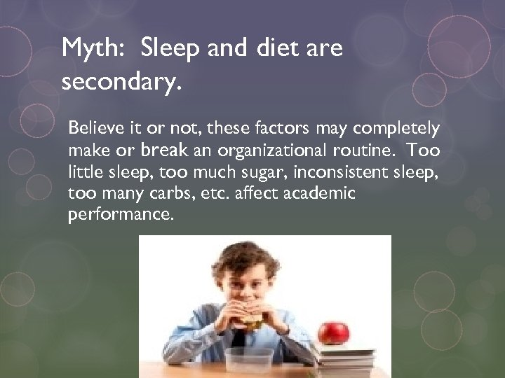 Myth: Sleep and diet are secondary. Believe it or not, these factors may completely