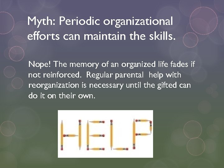 Myth: Periodic organizational efforts can maintain the skills. Nope! The memory of an organized