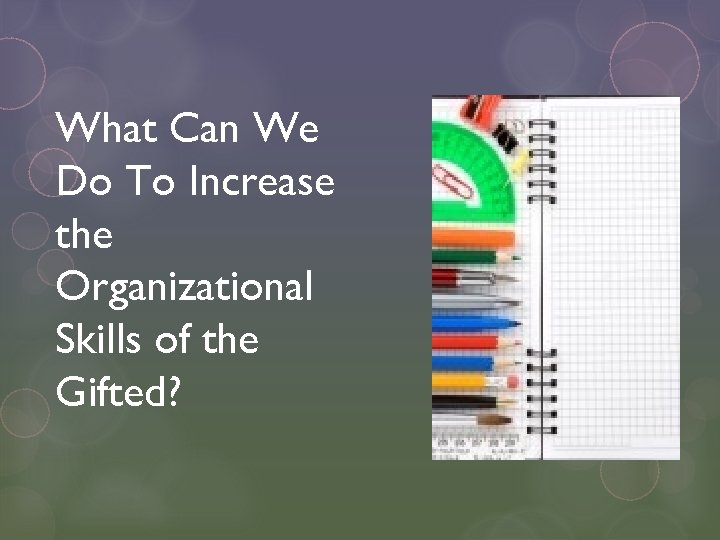 What Can We Do To Increase the Organizational Skills of the Gifted?