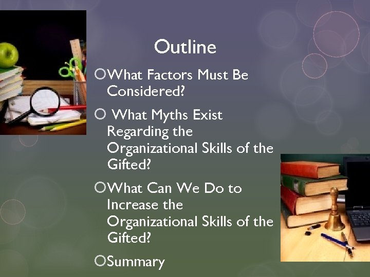 Outline What Factors Must Be Considered? What Myths Exist Regarding the Organizational Skills of