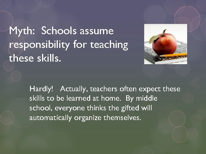 Myth: Schools assume responsibility for teaching these skills. Hardly! Actually, teachers often expect these