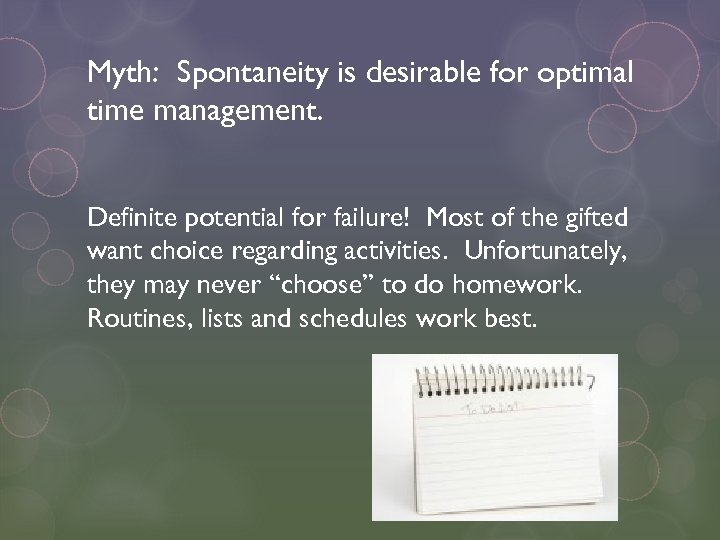 Myth: Spontaneity is desirable for optimal time management. Definite potential for failure! Most of