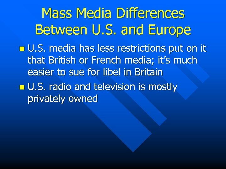 Mass Media Differences Between U. S. and Europe U. S. media has less restrictions