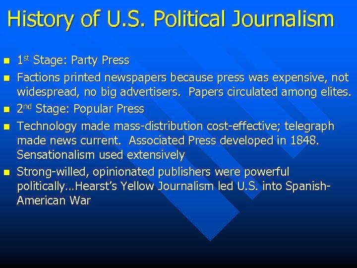 History of U. S. Political Journalism n n n 1 st Stage: Party Press