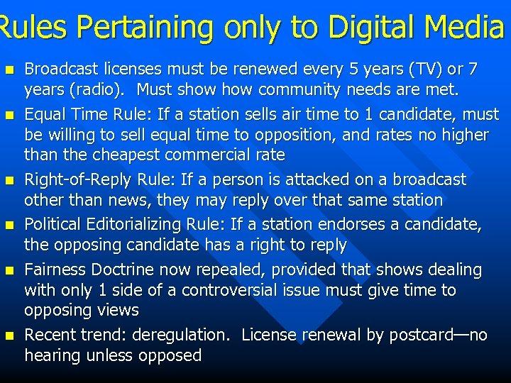 Rules Pertaining only to Digital Media n n n Broadcast licenses must be renewed