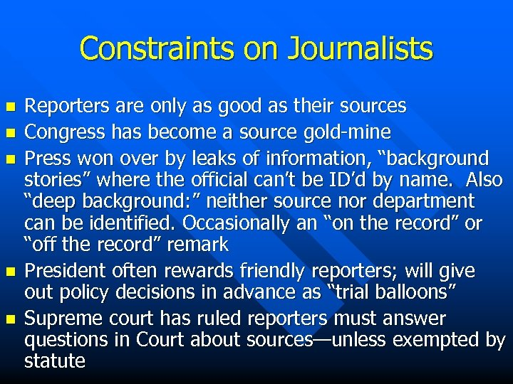 Constraints on Journalists n n n Reporters are only as good as their sources