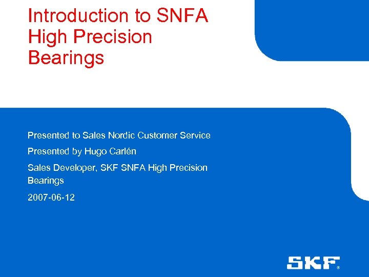 Introduction to SNFA High Precision Bearings Presented to Sales Nordic Customer Service Presented by