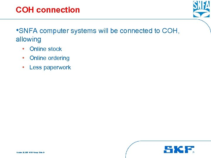 COH connection • SNFA computer systems will be connected to COH, allowing • Online