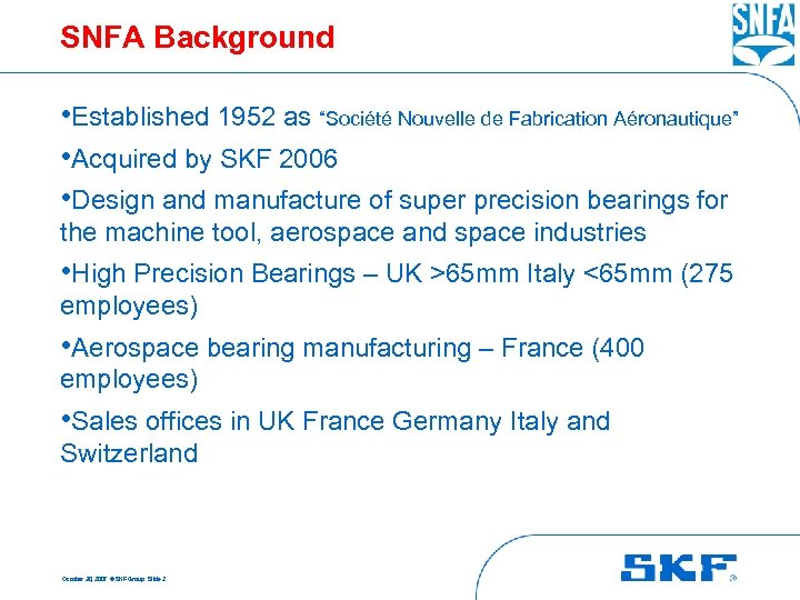 "SNFA Background • Established 1952 as ""Société Nouvelle de Fabrication Aéronautique"" • Acquired by"
