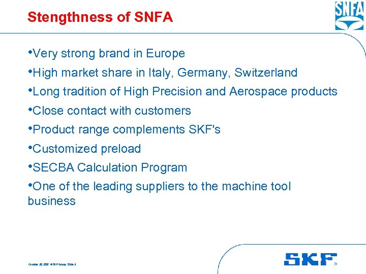 Stengthness of SNFA • Very strong brand in Europe • High market share in