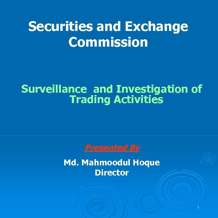 Securities and Exchange Commission Surveillance and Investigation of Trading Activities Presented By Md. Mahmoodul