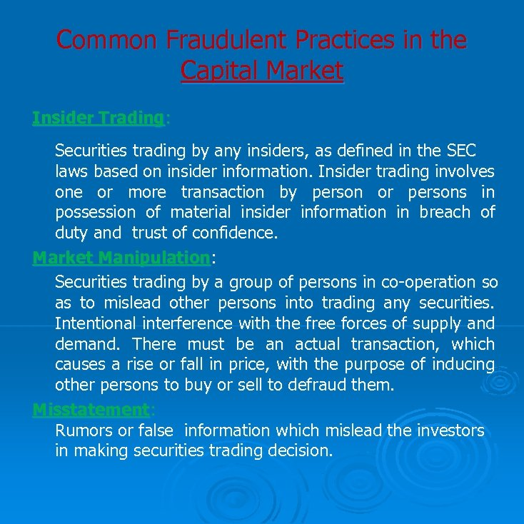 Common Fraudulent Practices in the Capital Market Insider Trading: Securities trading by any insiders,