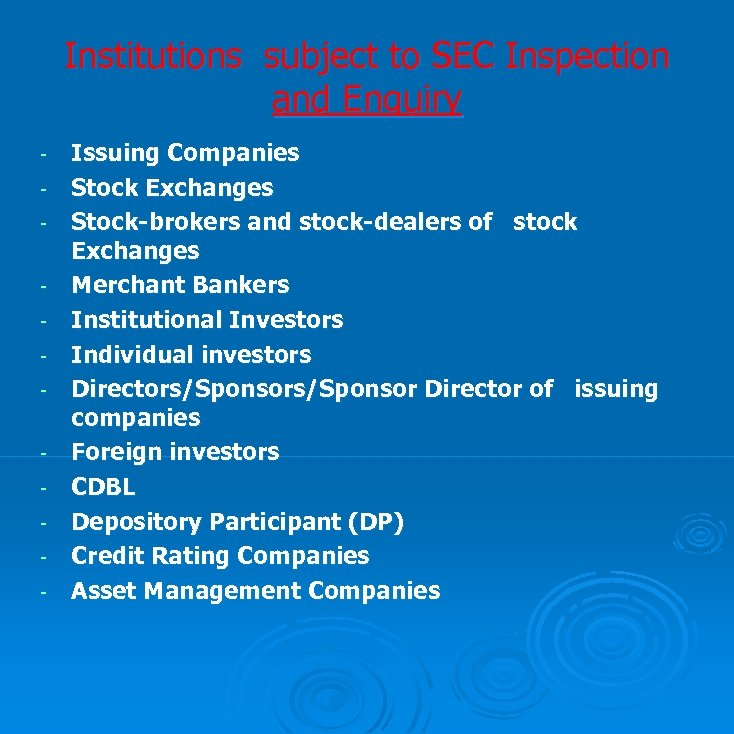Institutions subject to SEC Inspection and Enquiry - Issuing Companies Stock Exchanges Stock-brokers and