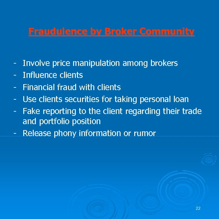 Fraudulence by Broker Community - Involve price manipulation among brokers Influence clients Financial fraud