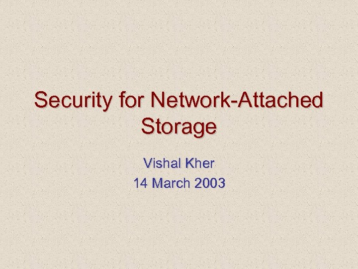 Security for Network-Attached Storage Vishal Kher 14 March 2003