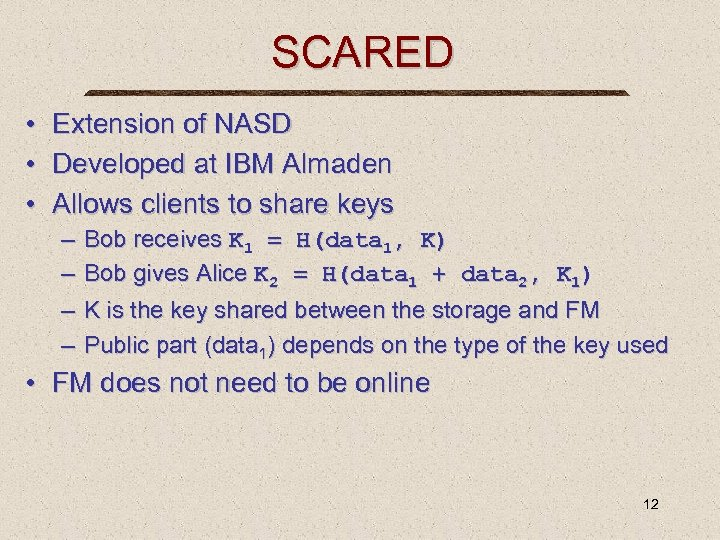 SCARED • Extension of NASD • Developed at IBM Almaden • Allows clients to