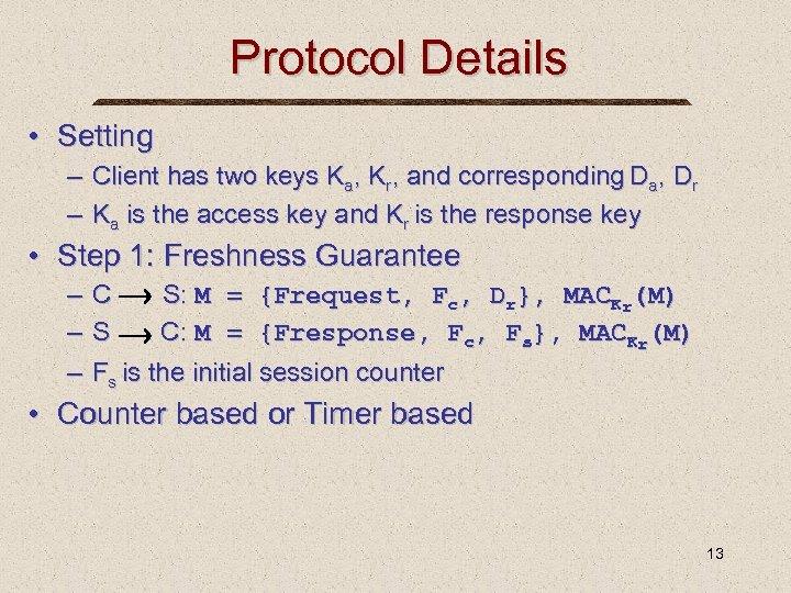 Protocol Details • Setting – Client has two keys Ka, Kr, and corresponding Da,