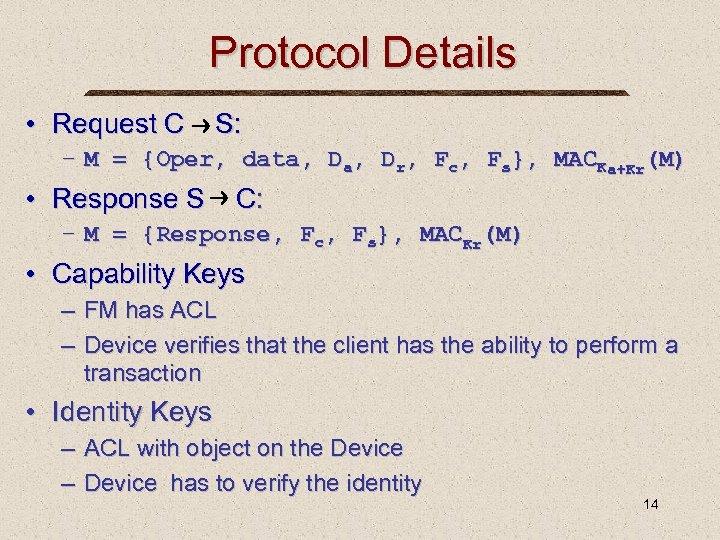 Protocol Details • Request C S: – M = {Oper, data, Dr, Fc, Fs},