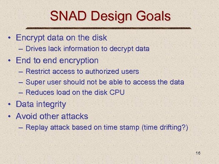 SNAD Design Goals • Encrypt data on the disk – Drives lack information to