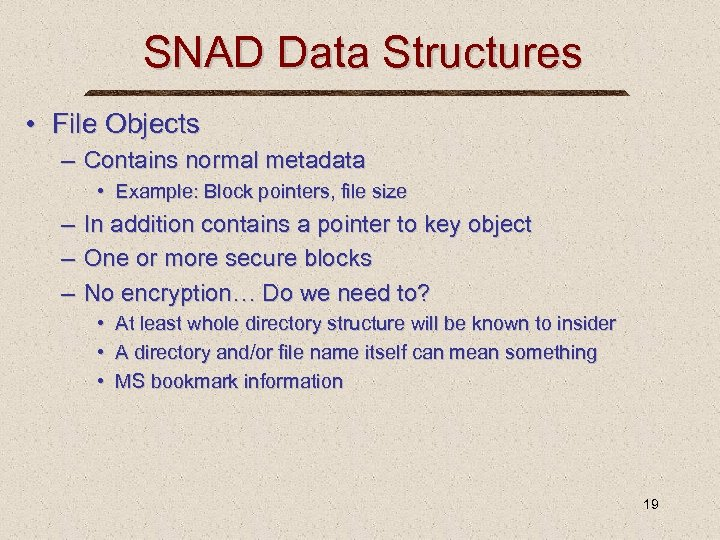 SNAD Data Structures • File Objects – Contains normal metadata • Example: Block pointers,