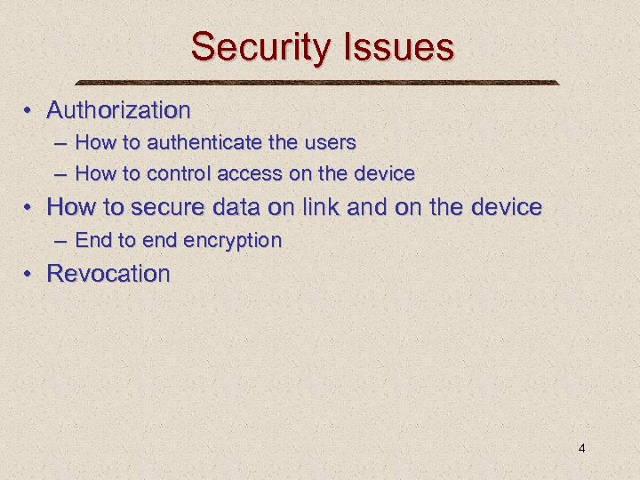 Security Issues • Authorization – How to authenticate the users – How to control