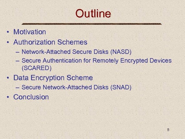 Outline • Motivation • Authorization Schemes – Network-Attached Secure Disks (NASD) – Secure Authentication