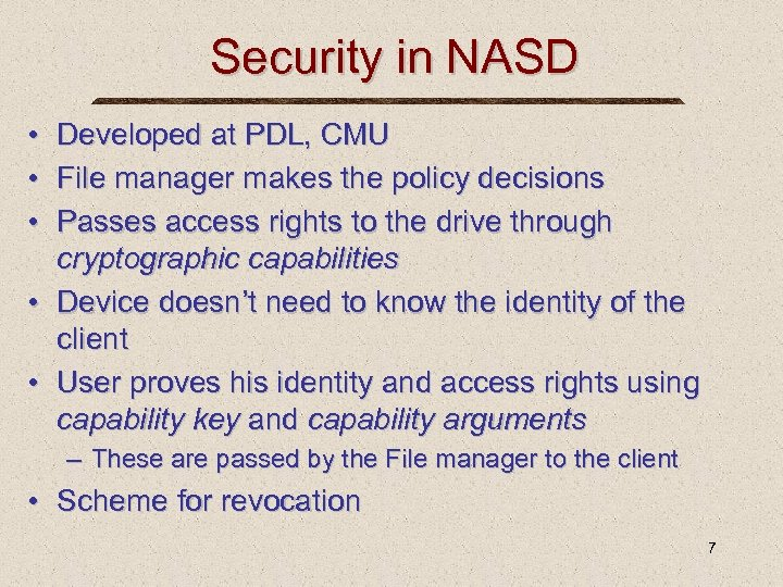 Security in NASD • Developed at PDL, CMU • File manager makes the policy