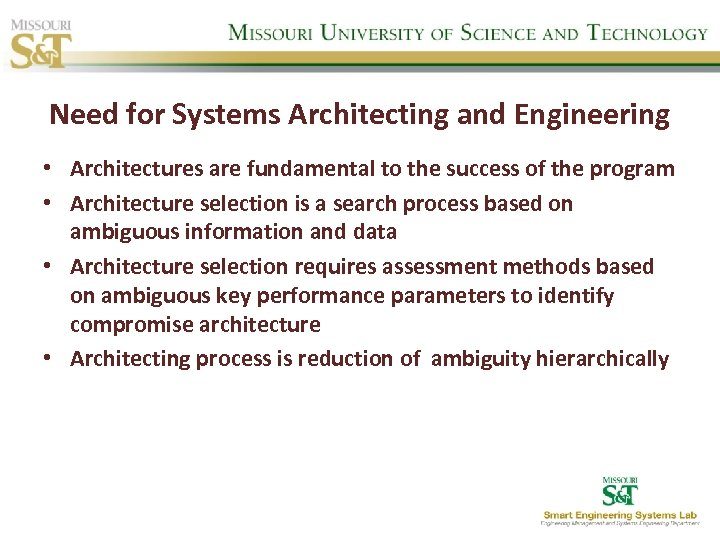 Need for Systems Architecting and Engineering • Architectures are fundamental to the success of