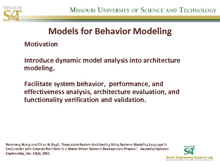 Models for Behavior Modeling Motivation Introduce dynamic model analysis into architecture modeling. Facilitate system