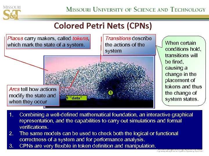 Colored Petri Nets (CPNs) Places carry makers, called tokens, which mark the state of