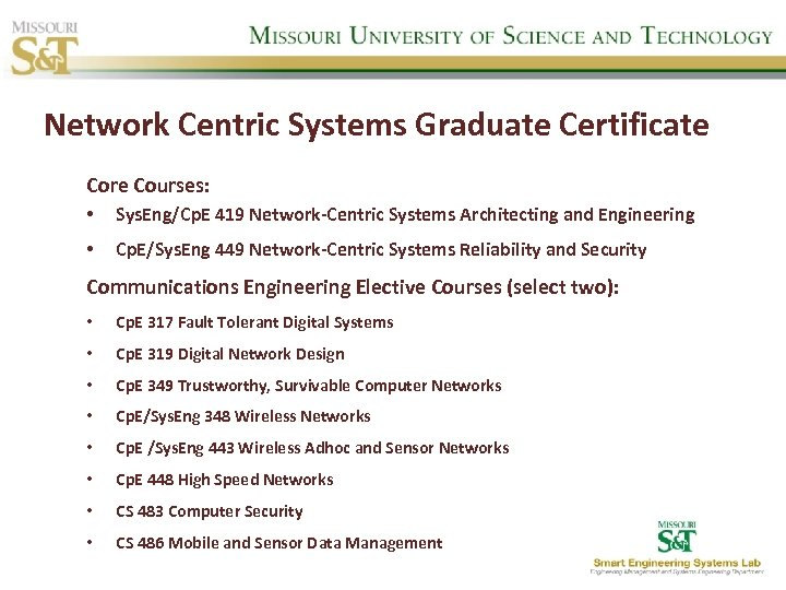 Network Centric Systems Graduate Certificate Core Courses: • Sys. Eng/Cp. E 419 Network-Centric Systems