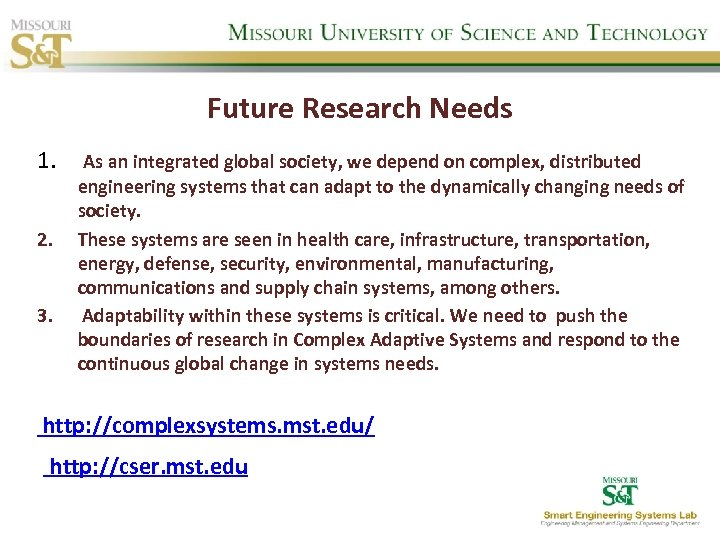 Future Research Needs 1. 2. 3. As an integrated global society, we depend on