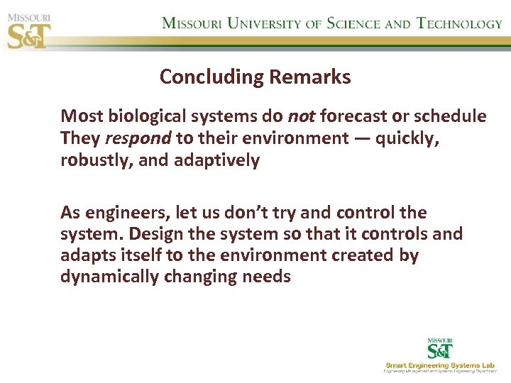 Concluding Remarks Most biological systems do not forecast or schedule They respond to their