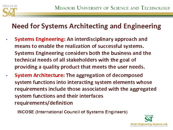 Need for Systems Architecting and Engineering • • Systems Engineering: An interdisciplinary approach and