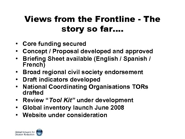 Views from the Frontline - The story so far…. • Core funding secured •