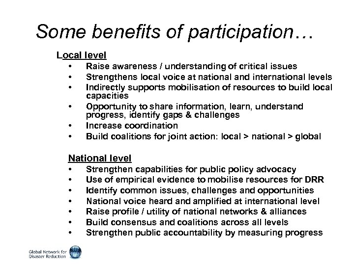 Some benefits of participation… Local level • • • Raise awareness / understanding of
